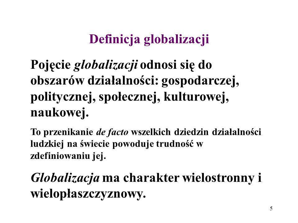 5 Definicja globalizacji Pojęcie globalizacji odnosi się do obszarów działalności: gospodarczej, politycznej, społecznej, kulturowej, naukowej. To prz