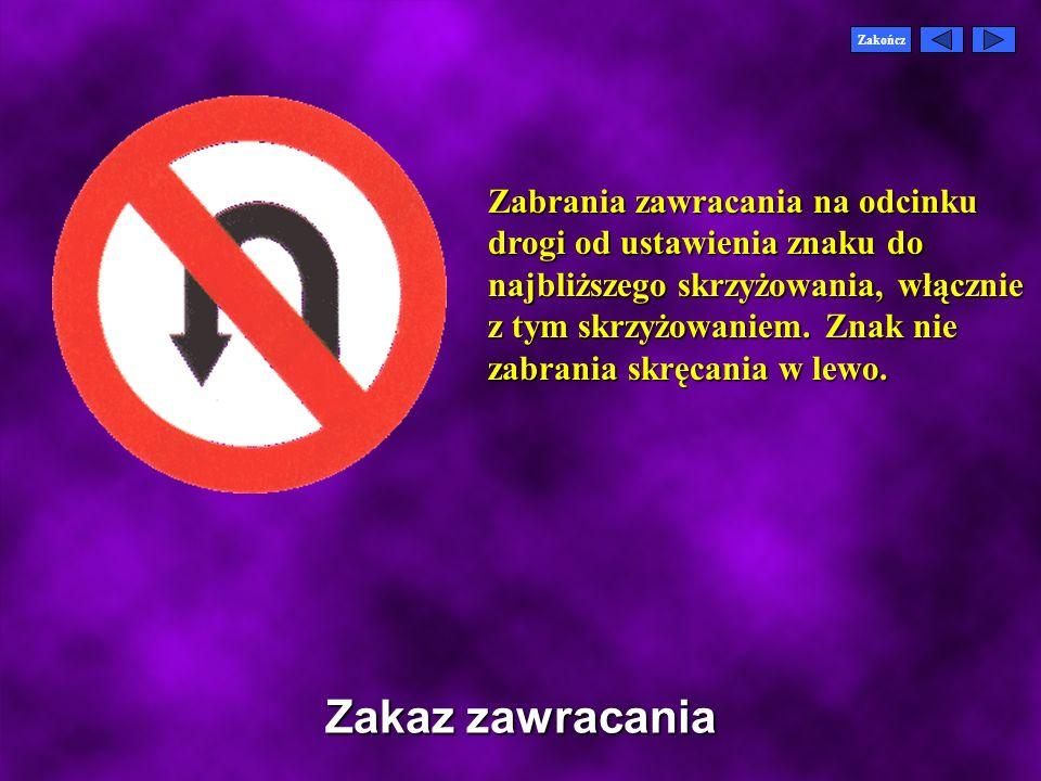 Zakończ Zakaz ruchu w obu kierunkach Oznacza, że droga jest zamknięta i nie można wjeżdżać z obu stron.