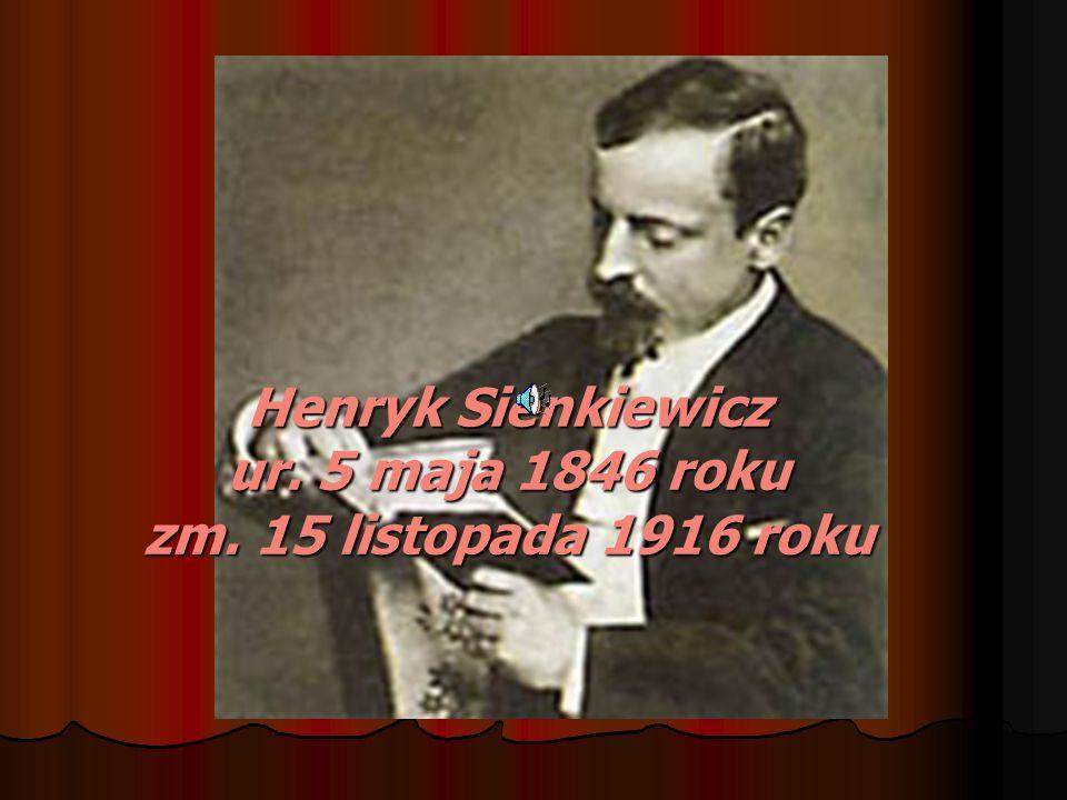 ,,Szczęście jest zawsze tam, gdzie je człowiek widzi H.Sienkiewicz Urodził się 5 maja 1846 r.