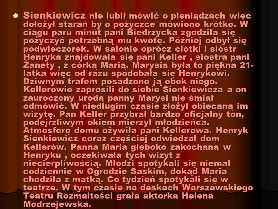 Sienkiewicz nie lubił mówić o pieniądzach więc dołożył starań by o pożyczce mówiono krótko. W ciągu paru minut pani Biedrzycka zgodziła się pożyczyć p