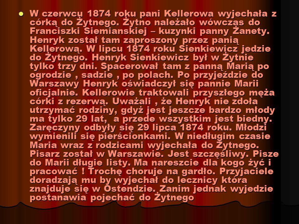 W czerwcu 1874 roku pani Kellerowa wyjechała z córką do Żytnego. Żytno należało wówczas do Franciszki Siemianskiej – kuzynki panny Żanety. Henryk zost