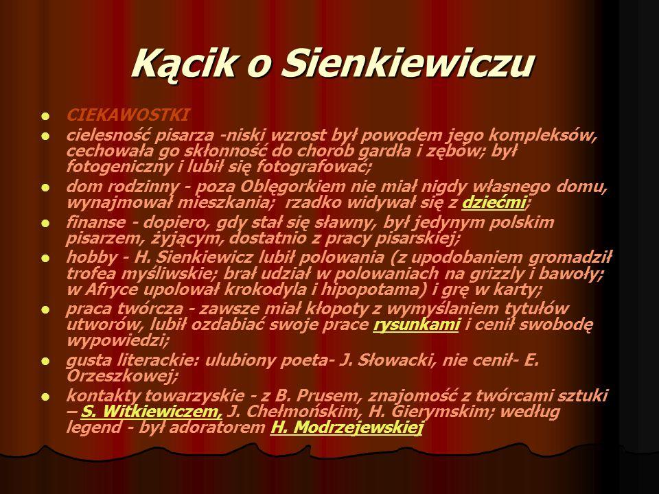 Kącik o Sienkiewiczu CIEKAWOSTKI cielesność pisarza -niski wzrost był powodem jego kompleksów, cechowała go skłonność do chorób gardła i zębów; był fo