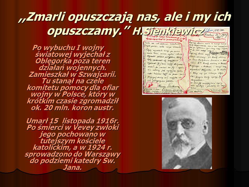 ,,Zmarli opuszczają nas, ale i my ich opuszczamy. H.Sienkiewicz Po wybuchu I wojny światowej wyjechał z Oblęgorka poza teren działań wojennych. Zamies