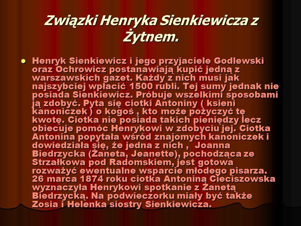 Związki Henryka Sienkiewicza z Żytnem. Henryk Sienkiewicz i jego przyjaciele Godlewski oraz Ochrowicz postanawiają kupić jedną z warszawskich gazet. K