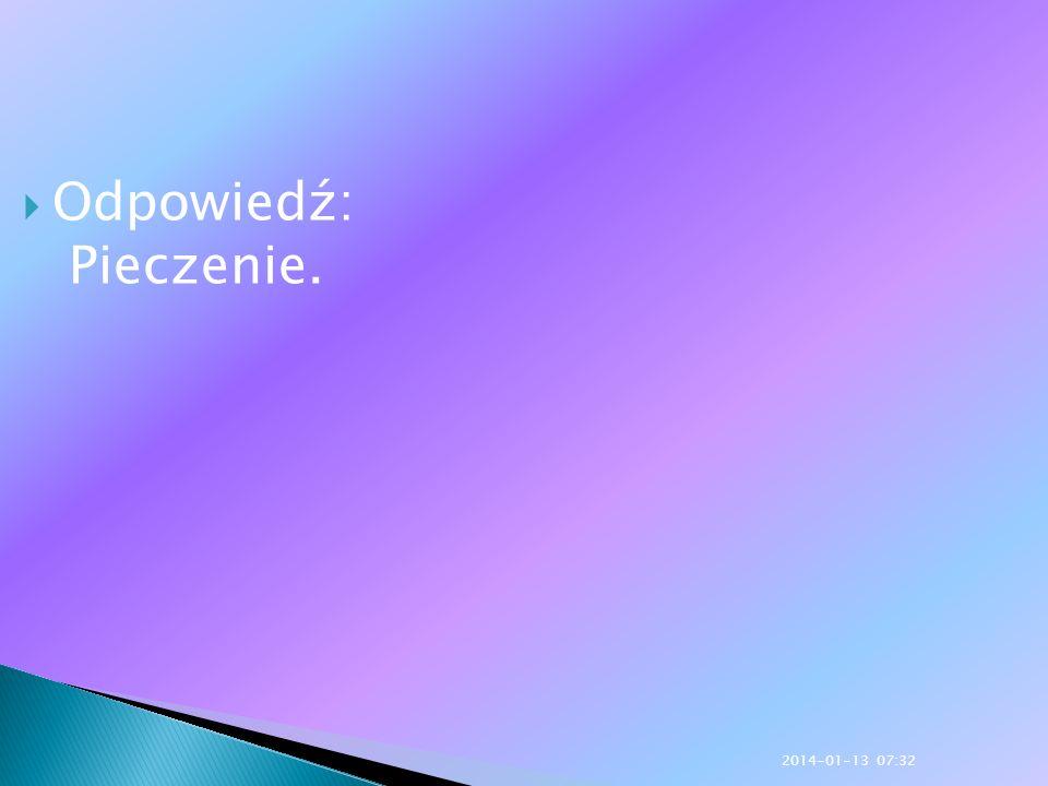 Odpowiedź: Pieczenie. 2014-01-13 07:33