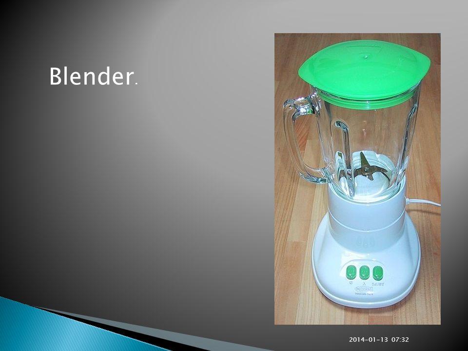 Blender. 2014-01-13 07:33
