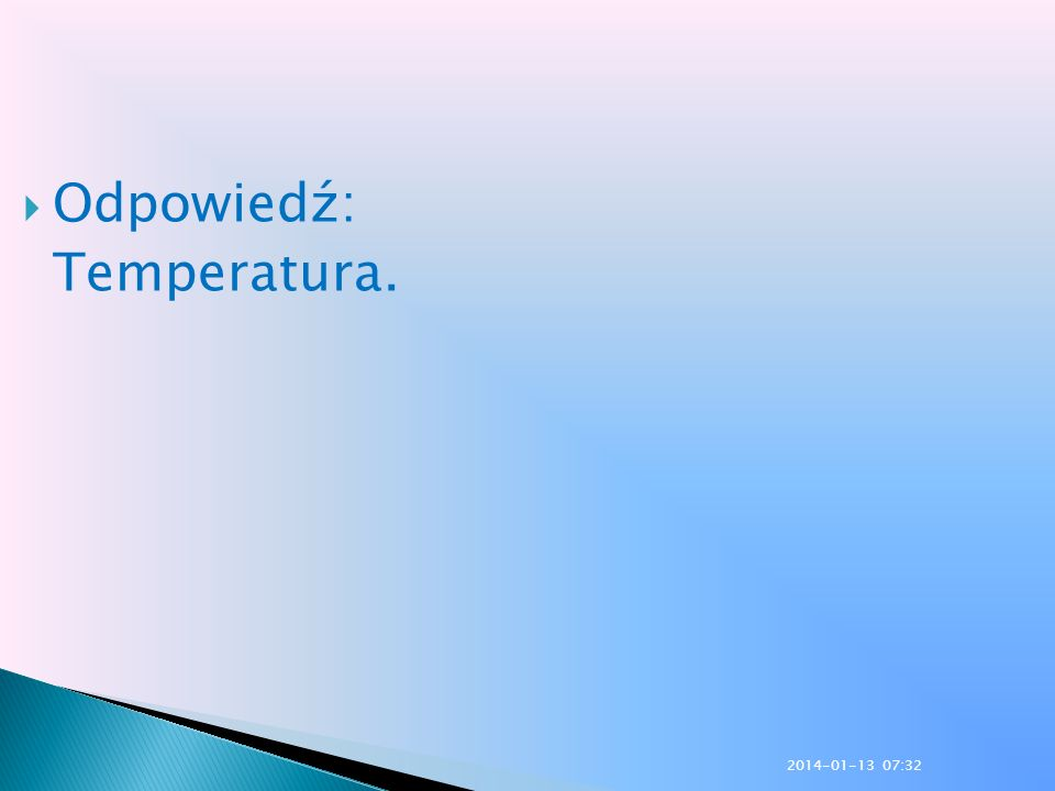 Odpowiedź: Temperatura. 2014-01-13 07:33