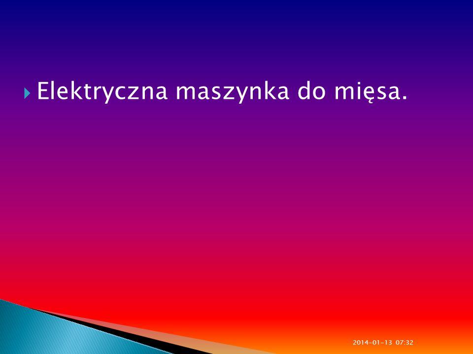 Elektryczna maszynka do mięsa. 2014-01-13 07:33
