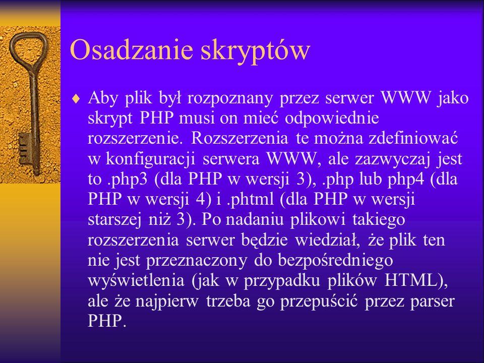Osadzanie skryptów Aby plik był rozpoznany przez serwer WWW jako skrypt PHP musi on mieć odpowiednie rozszerzenie. Rozszerzenia te można zdefiniować w