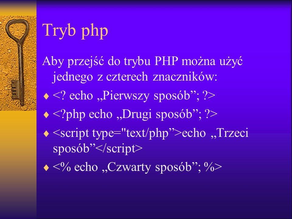 Tryb php Aby przejść do trybu PHP można użyć jednego z czterech znaczników: echo Trzeci sposób