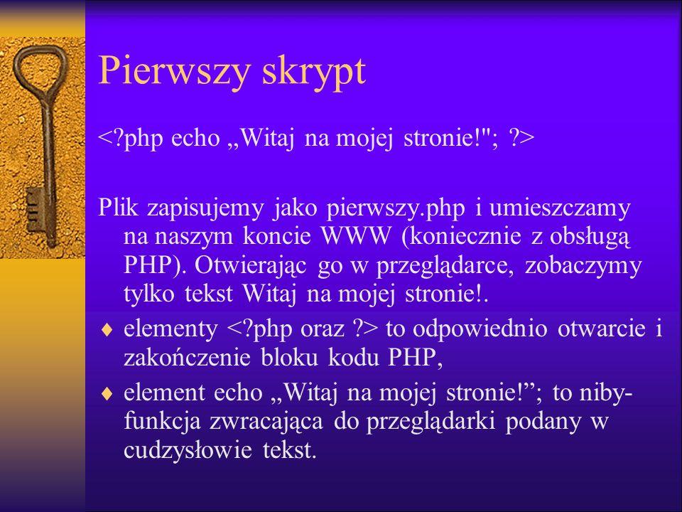Pierwszy skrypt Plik zapisujemy jako pierwszy.php i umieszczamy na naszym koncie WWW (koniecznie z obsługą PHP). Otwierając go w przeglądarce, zobaczy