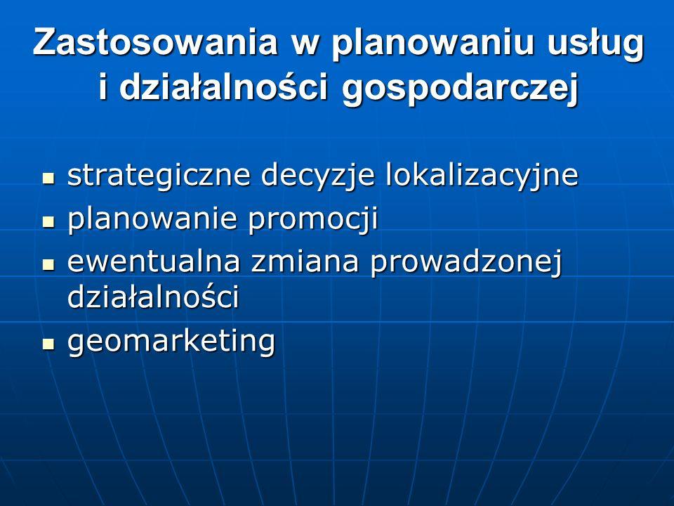 Zastosowania w planowaniu usług i działalności gospodarczej strategiczne decyzje lokalizacyjne strategiczne decyzje lokalizacyjne planowanie promocji