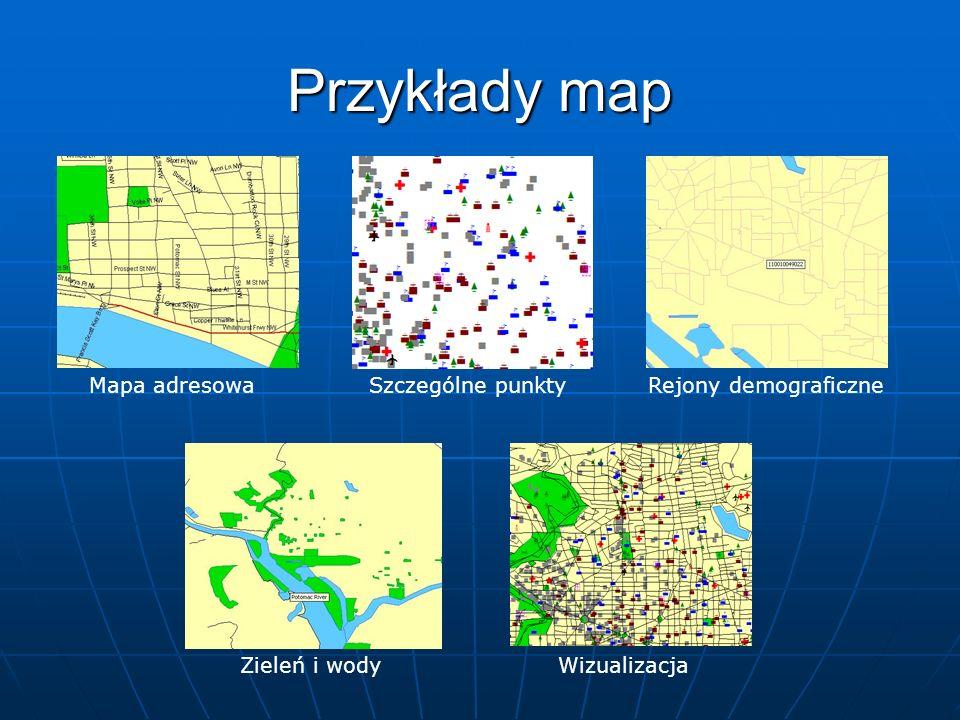 Przykłady map Mapa adresowaSzczególne punktyRejony demograficzne Zieleń i wodyWizualizacja