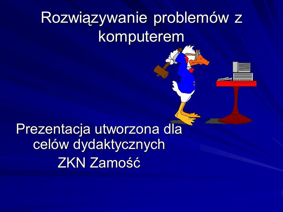 Rozwiązywanie problemów z komputerem Prezentacja utworzona dla celów dydaktycznych ZKN Zamość