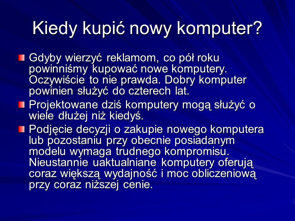 Kiedy kupić nowy komputer? Gdyby wierzyć reklamom, co pół roku powinniśmy kupować nowe komputery. Oczywiście to nie prawda. Dobry komputer powinien sł