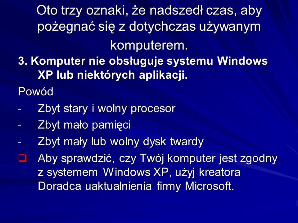 Oto trzy oznaki, że nadszedł czas, aby pożegnać się z dotychczas używanym komputerem. 3. Komputer nie obsługuje systemu Windows XP lub niektórych apli