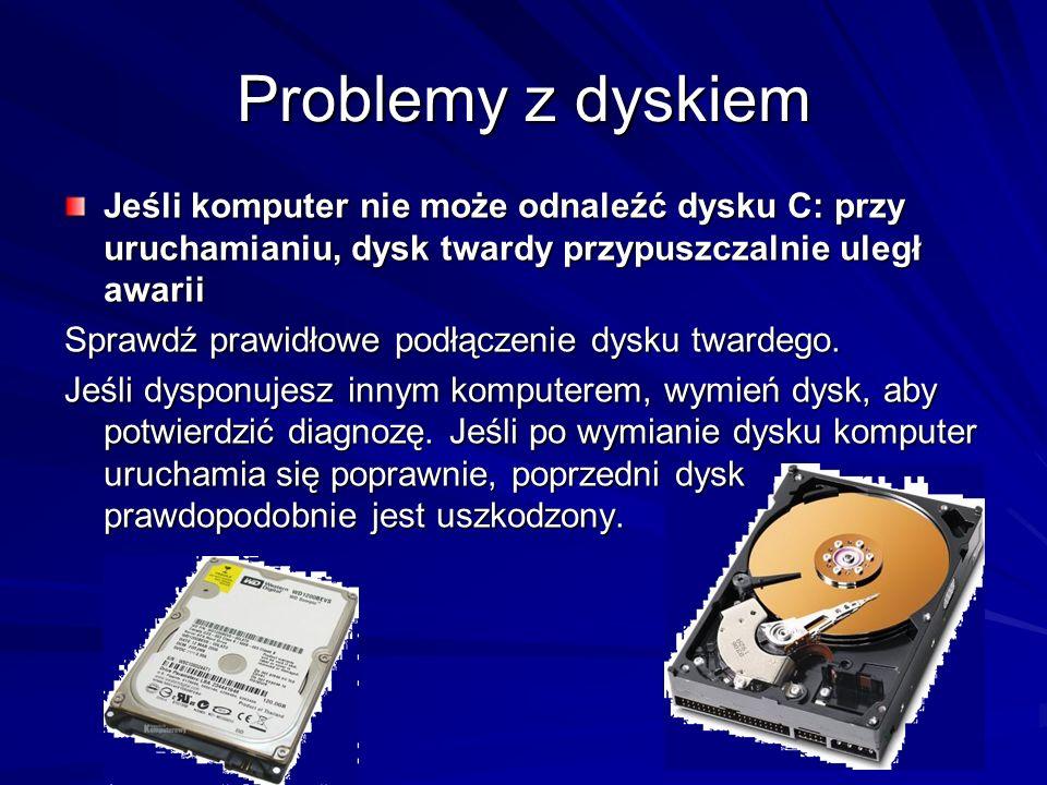 Problemy z dyskiem Jeśli komputer nie może odnaleźć dysku C: przy uruchamianiu, dysk twardy przypuszczalnie uległ awarii Sprawdź prawidłowe podłączeni