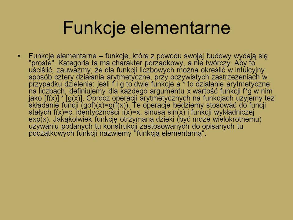 Funkcje elementarne Funkcje elementarne – funkcje, które z powodu swojej budowy wydają się