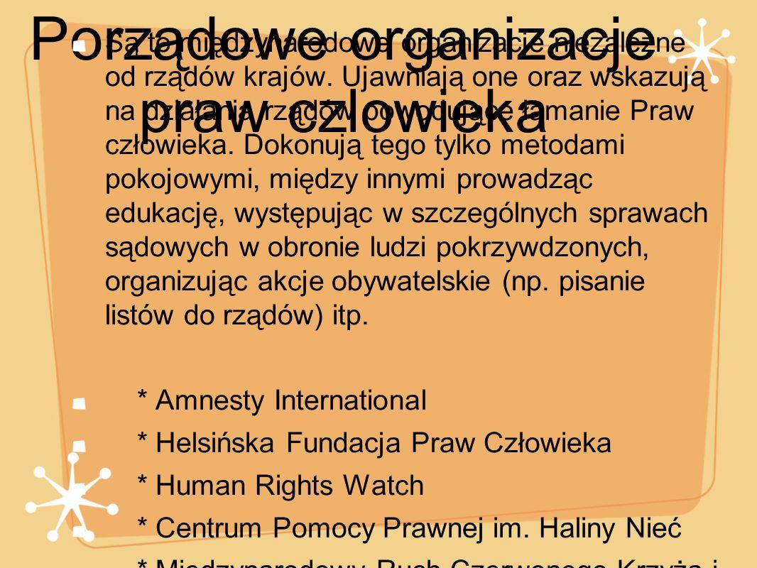 Porządowe organizacje praw czlowieka Są to międzynarodowe organizacje niezależne od rządów krajów. Ujawniają one oraz wskazują na działania rządów pow