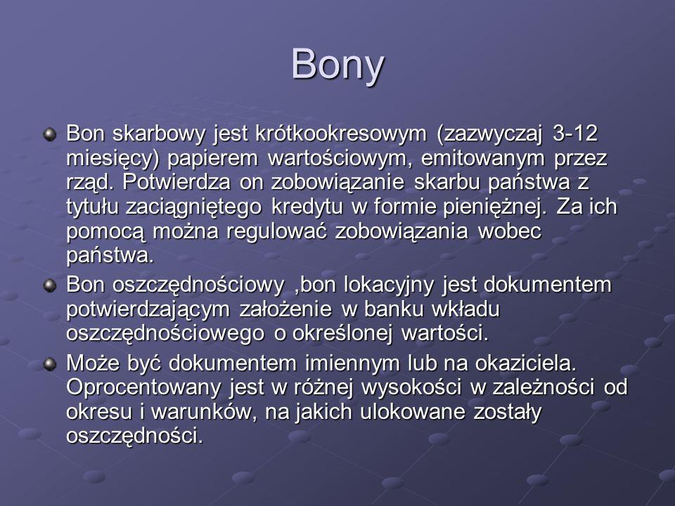 Bony Bon skarbowy jest krótkookresowym (zazwyczaj 3-12 miesięcy) papierem wartościowym, emitowanym przez rząd. Potwierdza on zobowiązanie skarbu państ
