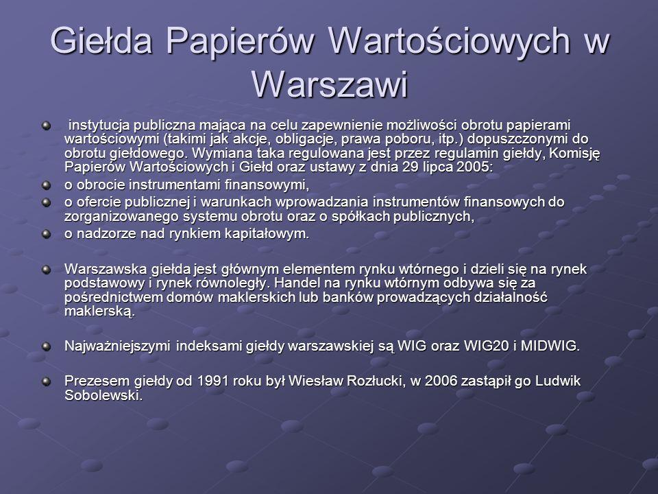 Giełda Papierów Wartościowych w Warszawi instytucja publiczna mająca na celu zapewnienie możliwości obrotu papierami wartościowymi (takimi jak akcje,
