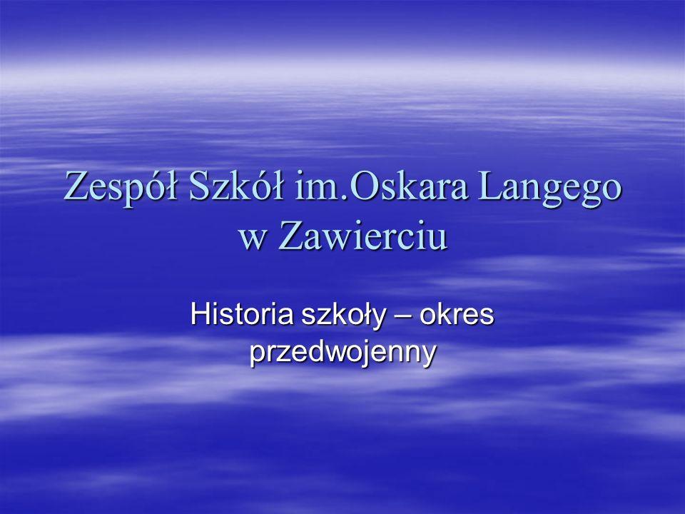 Zespół Szkół im.Oskara Langego w Zawierciu Historia szkoły – okres przedwojenny