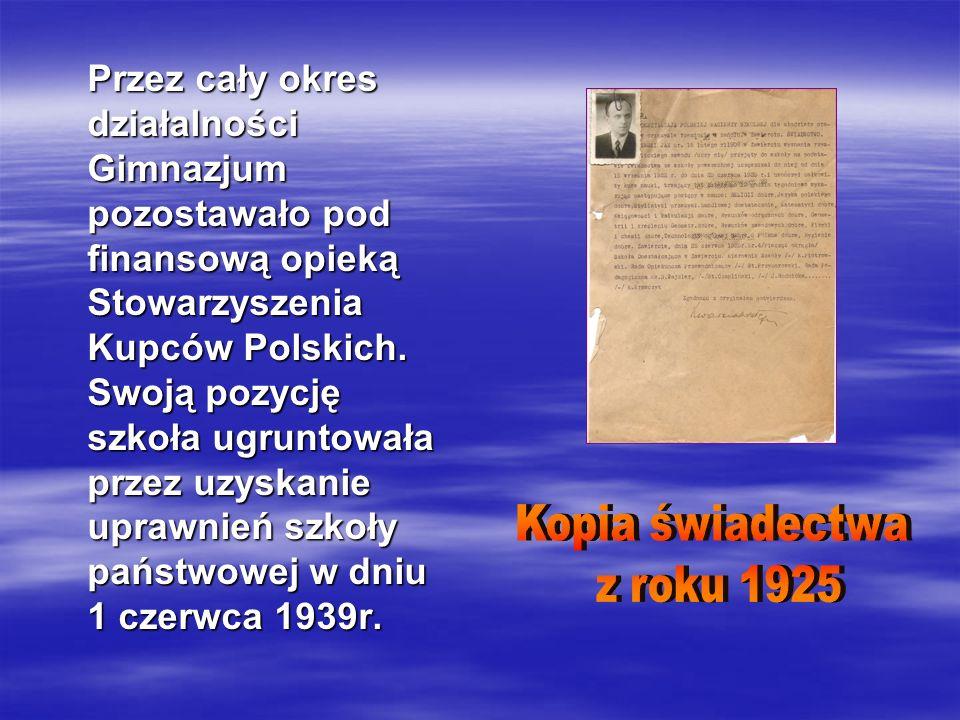 Przez cały okres działalności Gimnazjum pozostawało pod finansową opieką Stowarzyszenia Kupców Polskich.