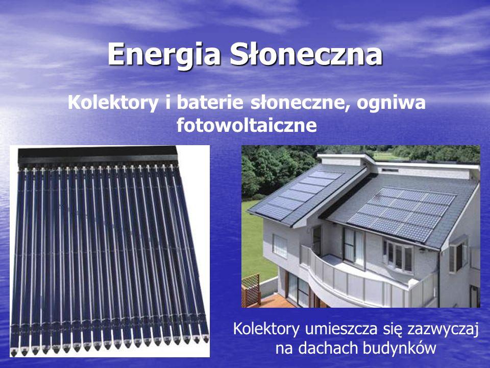 Energia Słoneczna Kolektory i baterie słoneczne, ogniwa fotowoltaiczne Kolektory umieszcza się zazwyczaj na dachach budynków