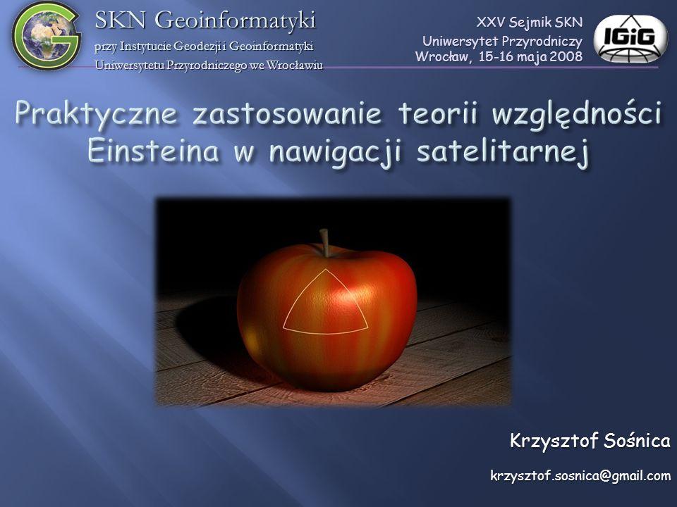 Krzysztof Sośnica krzysztof.sosnica@gmail.com XXV Sejmik SKN Uniwersytet Przyrodniczy Wrocław, 15-16 maja 2008 SKN Geoinformatyki przy Instytucie Geod