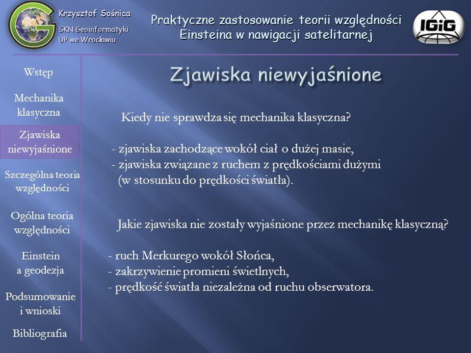 Krzysztof Sośnica SKN Geoinformatyki UP we Wrocławiu Wstęp Mechanika klasyczna Zjawiska niewyjaśnione Szczególna teoria względności Einstein a geodezj