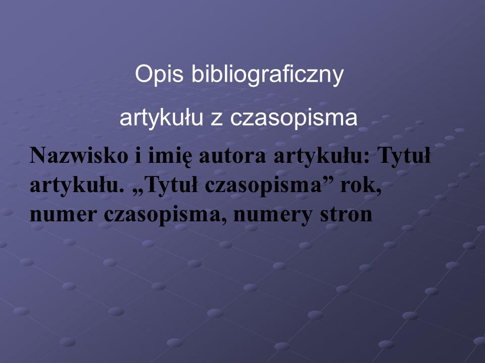 Opis bibliograficzny artykułu z czasopisma Nazwisko i imię autora artykułu: Tytuł artykułu.