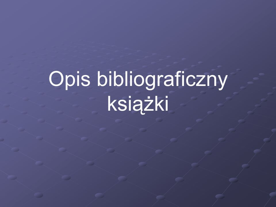 Elementy opisu: obowiązkowe i nieobowiązkowe Nazwisko i imię autora książki: Tytuł książki.