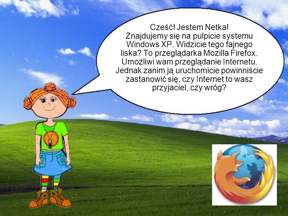 Cześć! Jestem Netka! Znajdujemy się na pulpicie systemu Windows XP. Widzicie tego fajnego liska? To przeglądarka Mozilla Firefox. Umożliwi wam przeglą