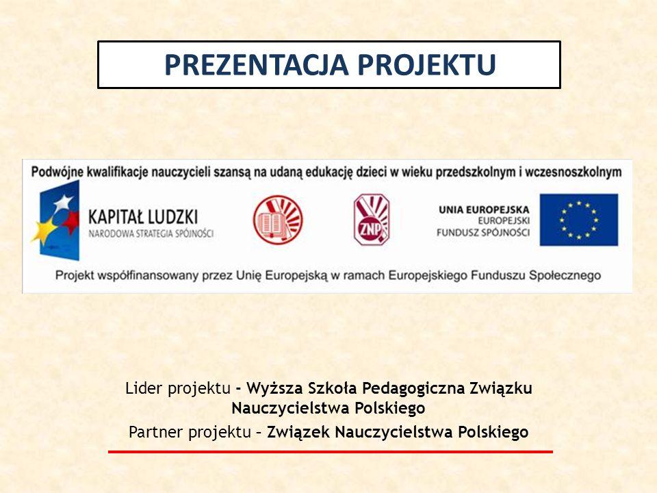 Lider projektu - Wyższa Szkoła Pedagogiczna Związku Nauczycielstwa Polskiego Partner projektu – Związek Nauczycielstwa Polskiego PREZENTACJA PROJEKTU