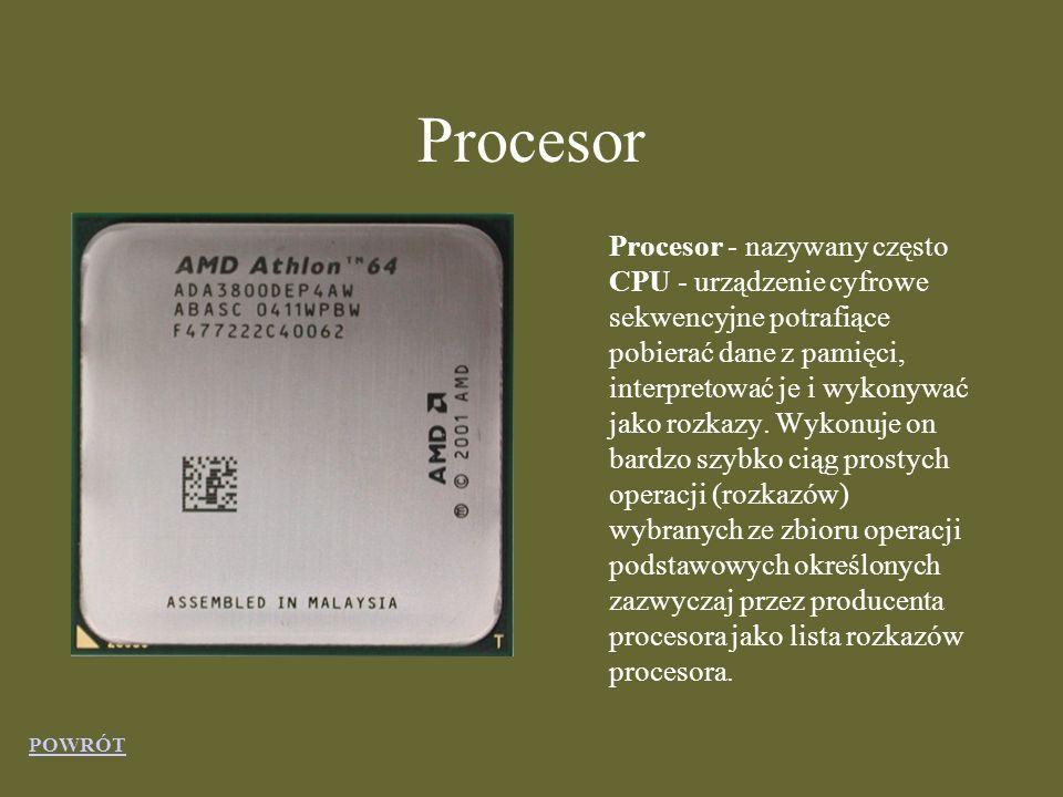 Procesor Procesor - nazywany często CPU - urządzenie cyfrowe sekwencyjne potrafiące pobierać dane z pamięci, interpretować je i wykonywać jako rozkazy.