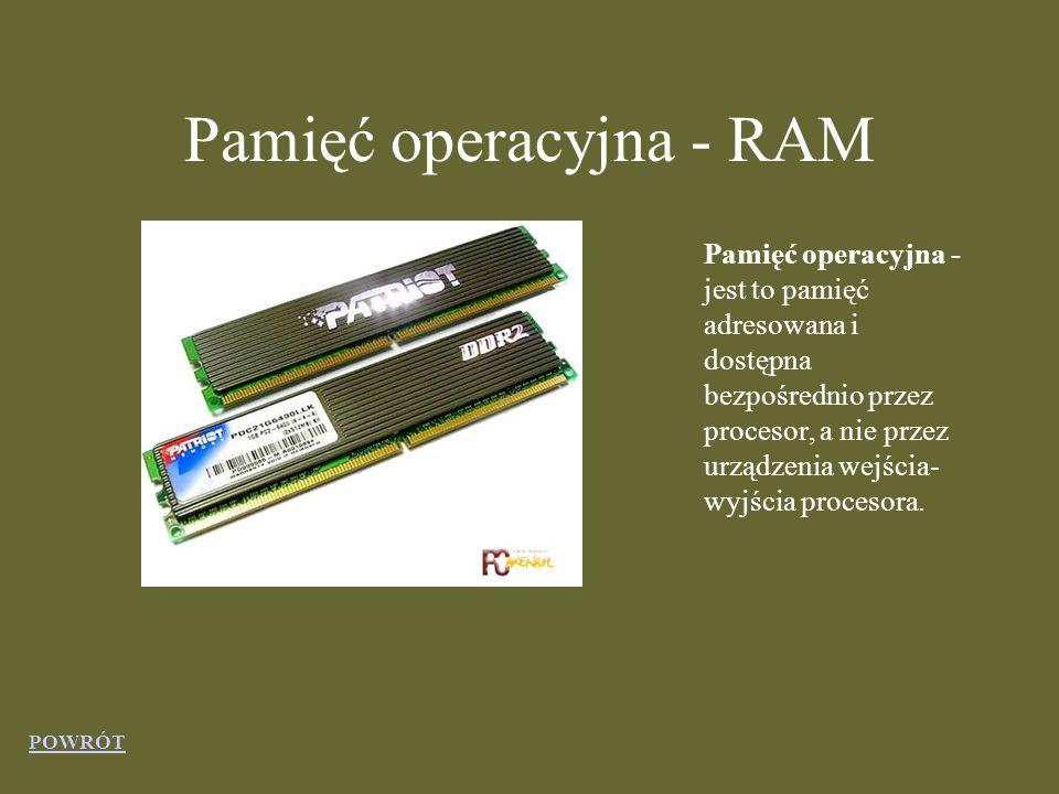 Pamięć operacyjna - RAM Pamięć operacyjna - jest to pamięć adresowana i dostępna bezpośrednio przez procesor, a nie przez urządzenia wejścia- wyjścia procesora.