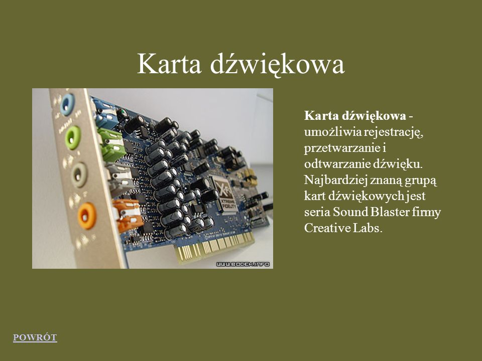 Karta dźwiękowa Karta dźwiękowa - umożliwia rejestrację, przetwarzanie i odtwarzanie dźwięku.