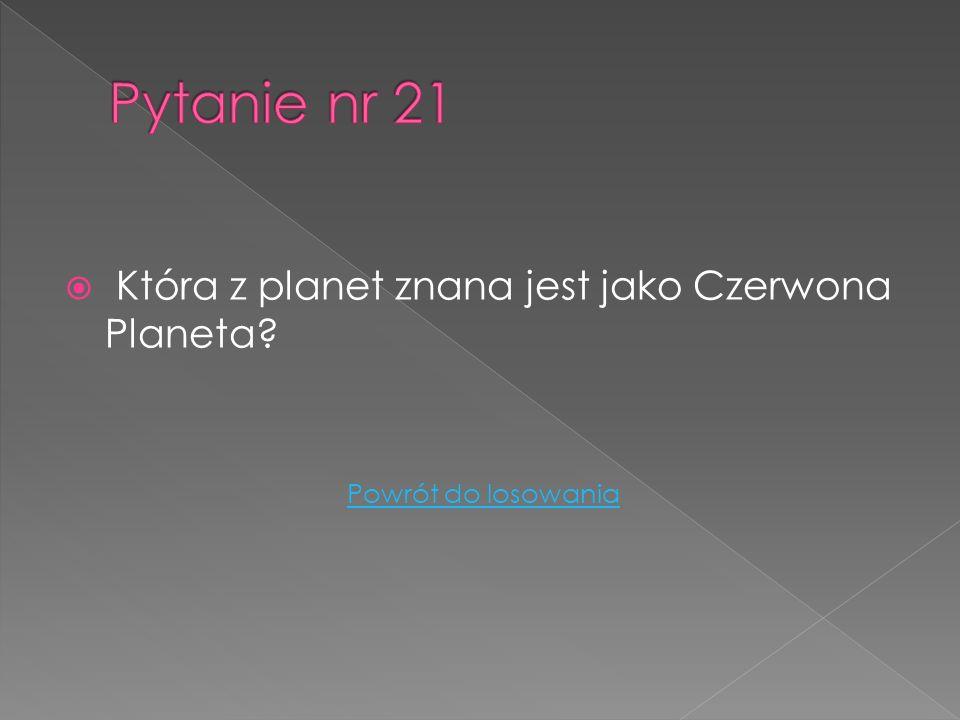 Która z planet znana jest jako Czerwona Planeta? Powrót do losowania