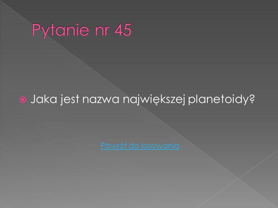 Jaka jest nazwa największej planetoidy? Powrót do losowania