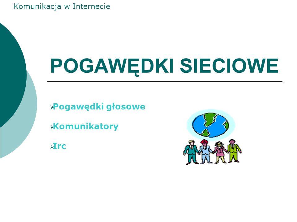 Komunikacja w Internecie POGAWĘDKI SIECIOWE Pogawędki głosowe Komunikatory Irc