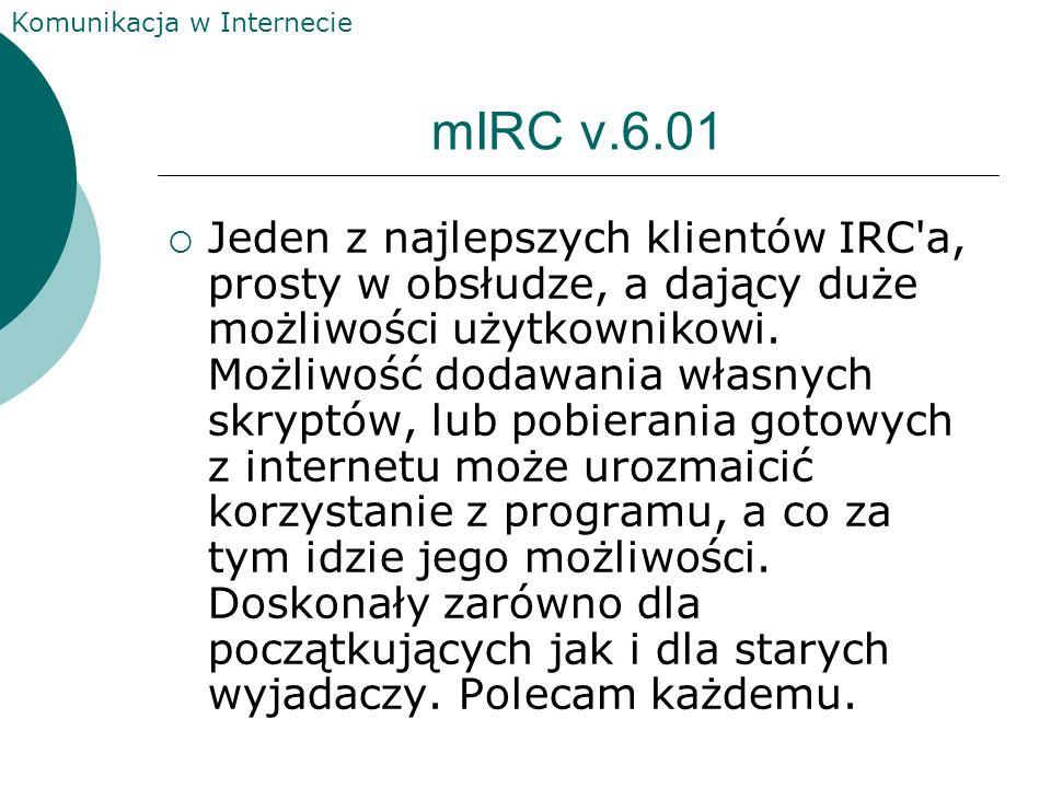 Komunikacja w Internecie Irc IRC czyli Internet Relay Chat jest siecią wielu serwerów z jakimi mamy możliwość łączenia się. IRC jest dostępny na całym