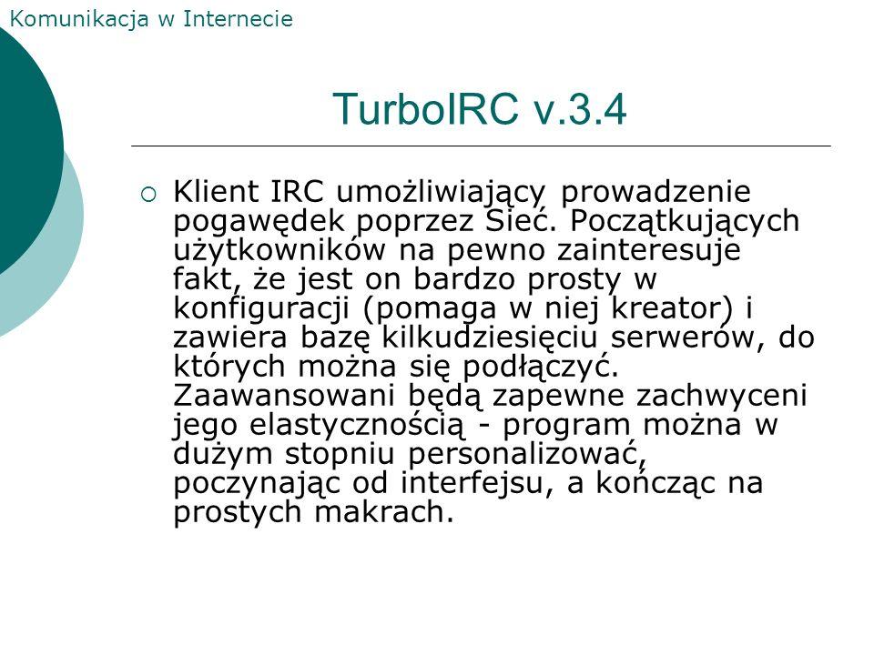 Komunikacja w Internecie mIRC v.6.03 Jeden z najlepszych klientów IRC'a, prosty w obsłudze, a dający duże możliwości użytkownikowi. Możliwość dodawani