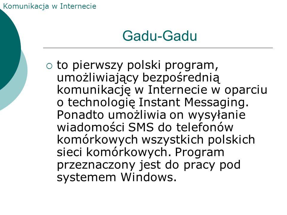Komunikacja w Internecie Gadu-Gadu to pierwszy polski program, umożliwiający bezpośrednią komunikację w Internecie w oparciu o technologię Instant Messaging.
