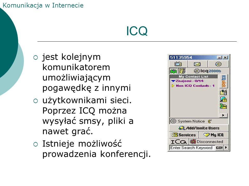 Komunikacja w Internecie ICQ jest kolejnym komunikatorem umożliwiającym pogawędkę z innymi użytkownikami sieci.