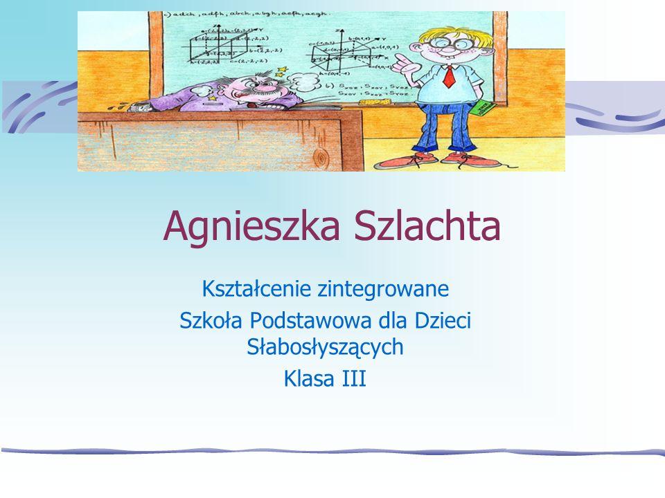 Agnieszka Szlachta Kształcenie zintegrowane Szkoła Podstawowa dla Dzieci Słabosłyszących Klasa III