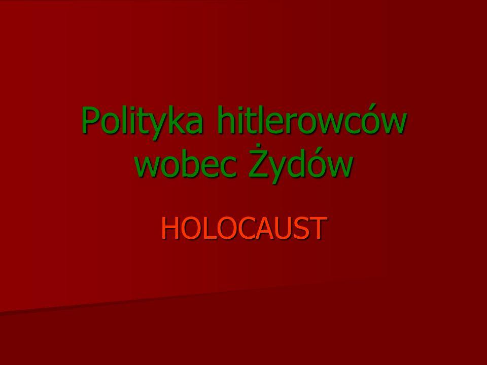 Polityka hitlerowców wobec Żydów HOLOCAUST