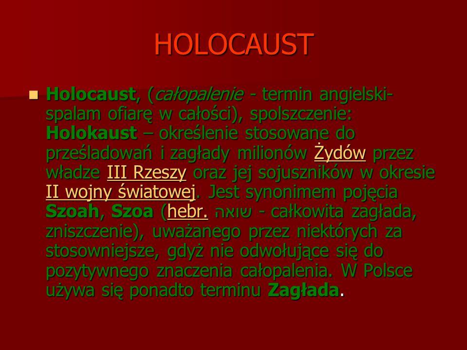HOLOCAUST Holocaust, (całopalenie - termin angielski- spalam ofiarę w całości), spolszczenie: Holokaust – określenie stosowane do prześladowań i zagła