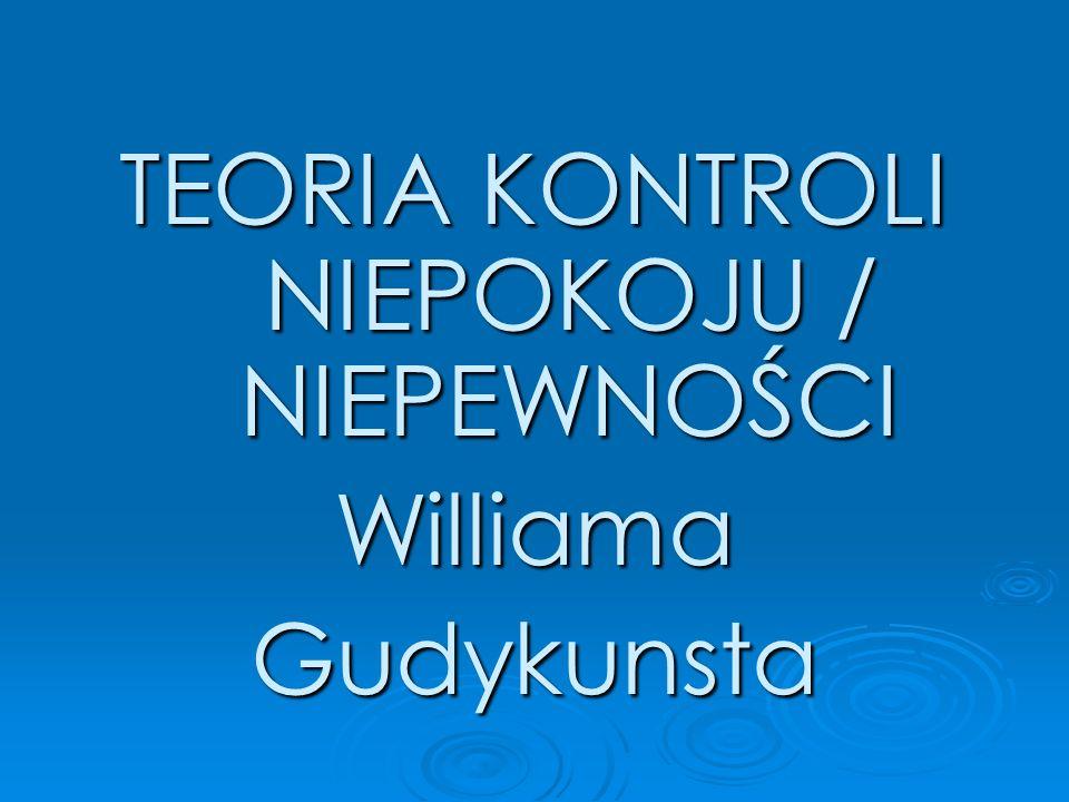 TEORIA KONTROLI NIEPOKOJU / NIEPEWNOŚCI WilliamaGudykunsta