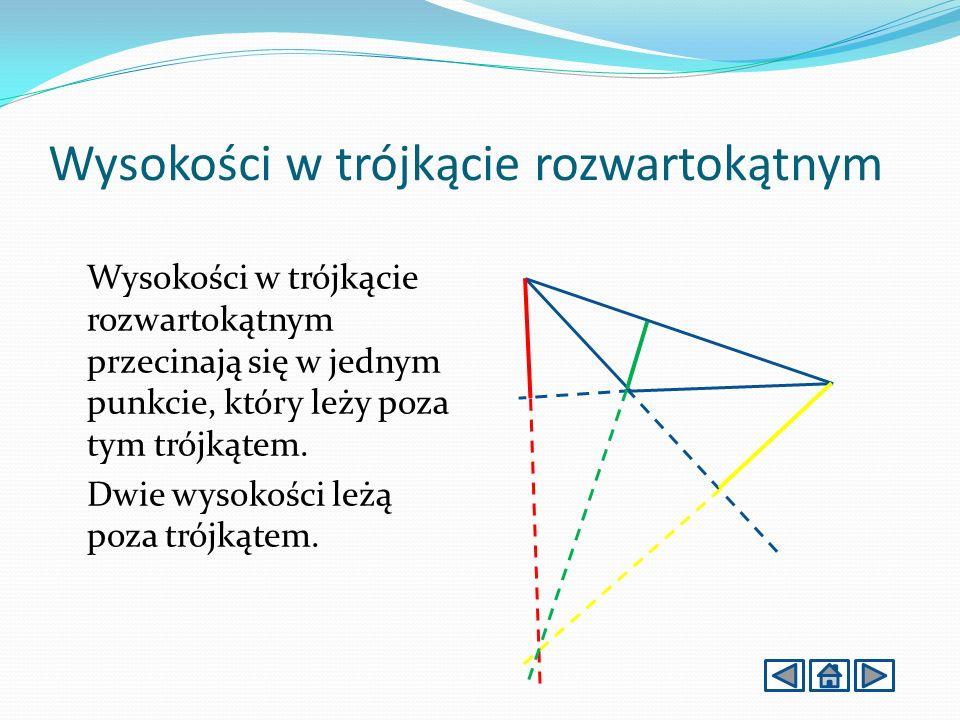 Wysokości w trójkącie rozwartokątnym Wysokości w trójkącie rozwartokątnym przecinają się w jednym punkcie, który leży poza tym trójkątem.