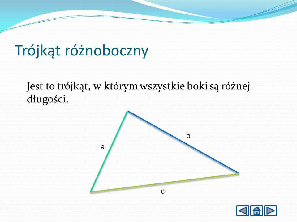 Trójkąt różnoboczny Jest to trójkąt, w którym wszystkie boki są różnej długości. a b c
